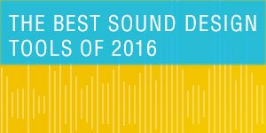 Best Sound Design Tools Of 2016