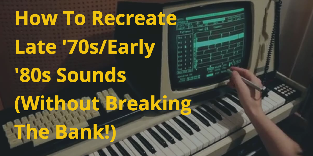 Tips for making late '70s and early '80s sounds like synths and drum machines